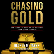 Chasing Gold: The Incredible Story of How the Nazis Stole Europe's Bullion Audiobook, by George M. Taber
