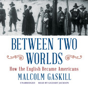 Between Two Worlds: How the English Became Americans, by Malcolm Gaskill