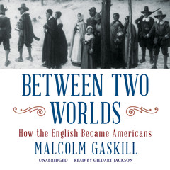 Between Two Worlds: How the English Became Americans Audiobook, by Malcolm Gaskill