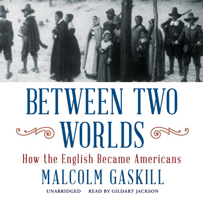 Between Two Worlds: How the English Became Americans Audiobook, by