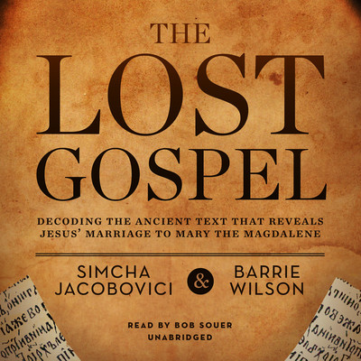 The Lost Gospel: Decoding the Ancient Text That Reveals Jesus' Marriage to Mary the Magdalene Audiobook, by Simcha Jacobovici