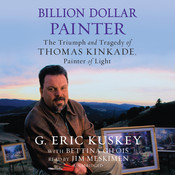 Billion Dollar Painter: The Triumph and Tragedy of Thomas Kinkade, Painter of Light Audiobook, by G. Eric Kuskey