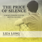 The Price of Silence: A Mom's Perspective on Mental Illness Audiobook, by Liza Long
