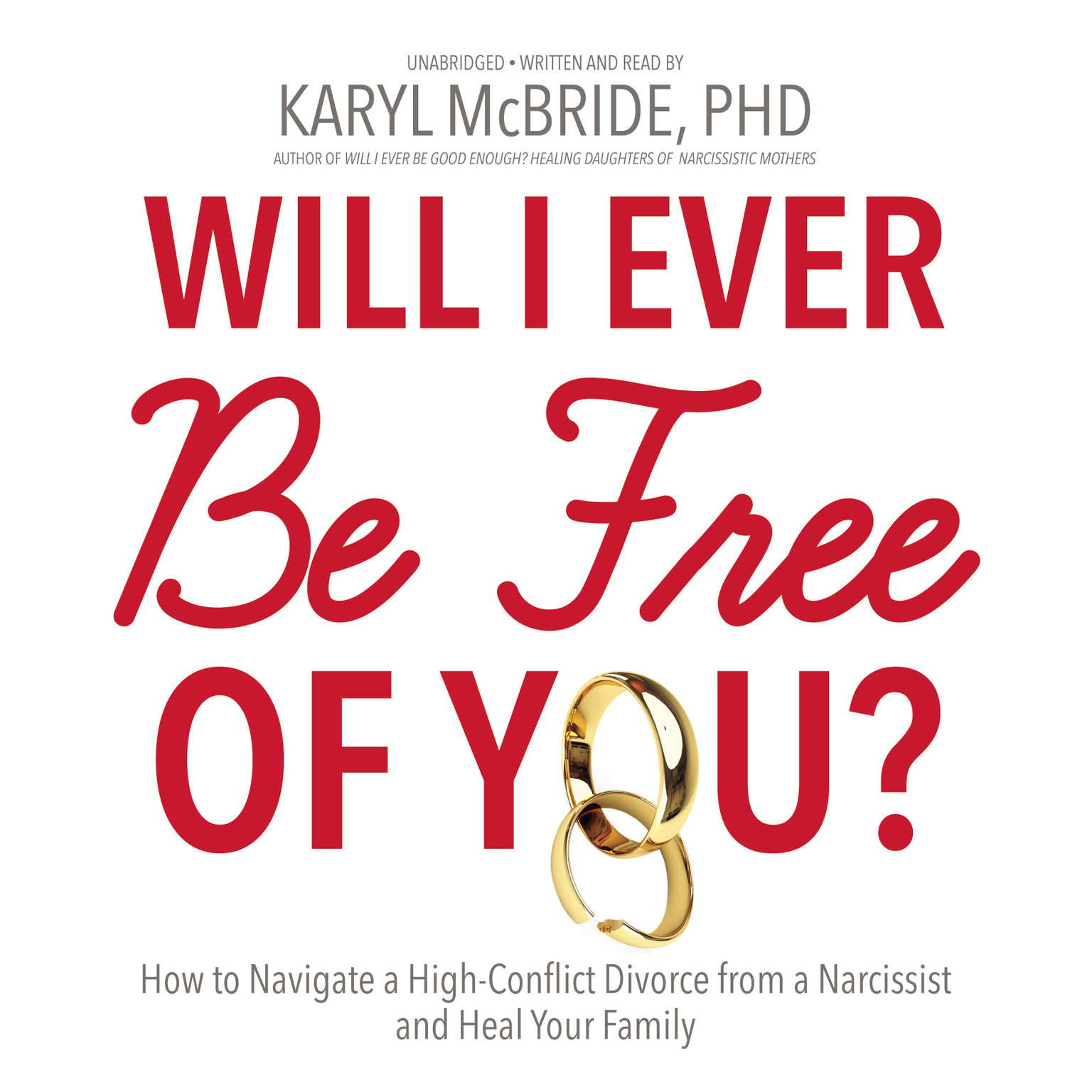 Printable Will I Ever Be Free of You?: How to Navigate a High-Conflict Divorce from a Narcissist and Heal Your Family Audiobook Cover Art
