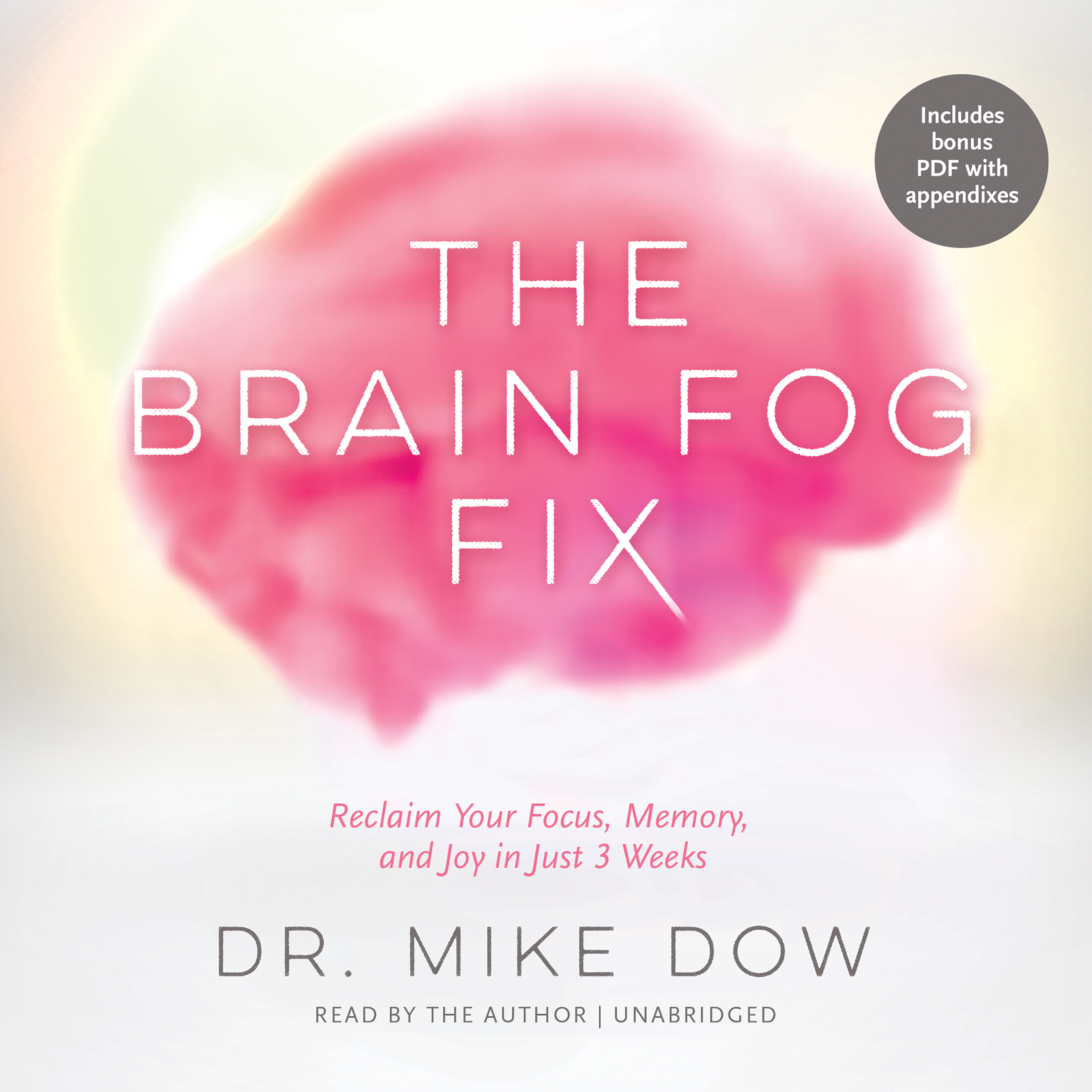 Printable The Brain Fog Fix: Reclaim Your Focus, Memory, and Joy in Just 3 Weeks Audiobook Cover Art