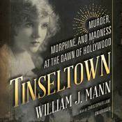 Tinseltown: Murder, Morphine, and Madness at the Dawn of Hollywood, by William J. Mann