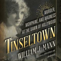 Tinseltown: Murder, Morphine, and Madness at the Dawn of Hollywood Audiobook, by William J. Mann