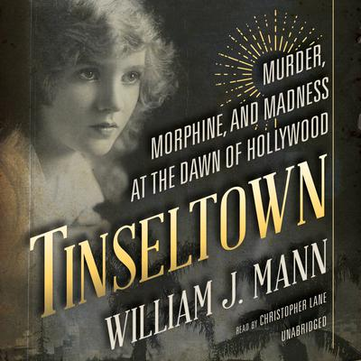 Tinseltown: Murder, Morphine, and Madness at the Dawn of Hollywood Audiobook, by