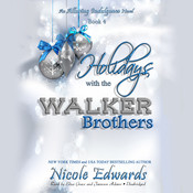 Holidays with the Walker Brothers: An Alluring Indulgence Novel, Book 4, by Nicole Edwards