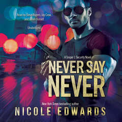 Never Say Never: A Sniper 1 Security Novel Audiobook, by Nicole Edwards