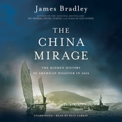The China Mirage: The Hidden History of  American Disaster in Asia Audiobook, by James Bradley