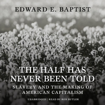 The Half Has Never Been Told: Slavery and the Making of American Capitalism Audiobook, by Edward E. Baptist