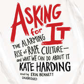 Asking for It: The Alarming Rise of Rape Culture—and What We Can Do about It, by Kate Harding
