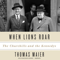 When Lions Roar: The Churchills and the Kennedys Audiobook, by Thomas Maier