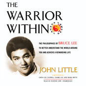 The Warrior Within: The Philosophies of Bruce Lee to Better Understand the World around You and Achieve a Rewarding Life, by John Little