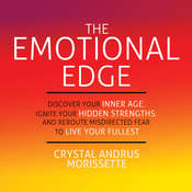The Emotional Edge: Discover Your Inner Age, Ignite Your Hidden Strengths, and Reroute Misdirected Fear to Live Your, by Crystal Andrus Morissette