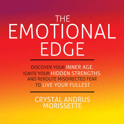 The Emotional Edge: Discover Your Inner Age, Ignite Your Hidden Strengths, and Reroute Misdirected Fear to Live Your Audiobook, by Crystal Andrus Morissette