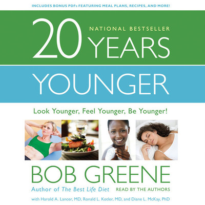 20 Years Younger: Look Younger, Feel Younger, Be Younger! Audiobook, by Bob Greene