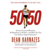 50/50: Secrets I Learned Running 50 Marathons in 50 Days—and How You Too Can Achieve Super Endurance!, by Dean Karnazes