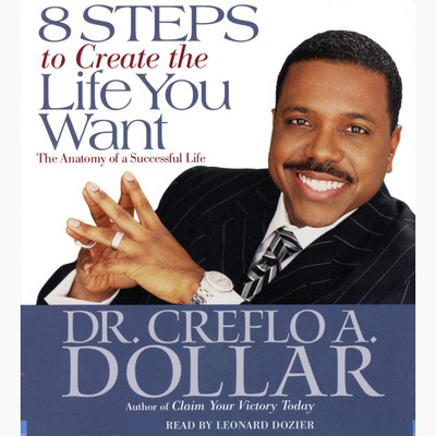 8 Steps to Create  the Life You Want: The Anatomy of a Successful Life Audiobook, by Creflo A. Dollar
