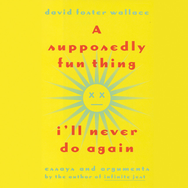 Printable A Supposedly Fun Thing I'll Never Do Again: Essays and Arguments Audiobook Cover Art