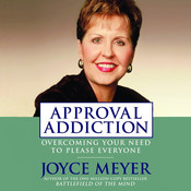 Approval Addiction: Overcoming Your Need to Please Everyone, by Joyce Meyer
