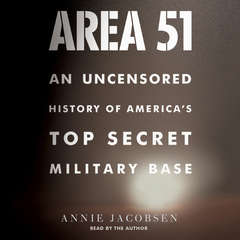 Area 51: An Uncensored History of Americas Top Secret Military Base Audiobook, by Annie Jacobsen