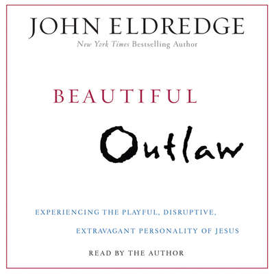 Beautiful Outlaw: Experiencing the Playful, Disruptive, Extravagant Personality of Jesus Audiobook, by