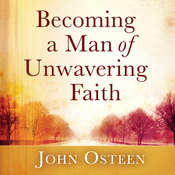 Becoming a Man of Unwavering Faith Audiobook, by John Osteen