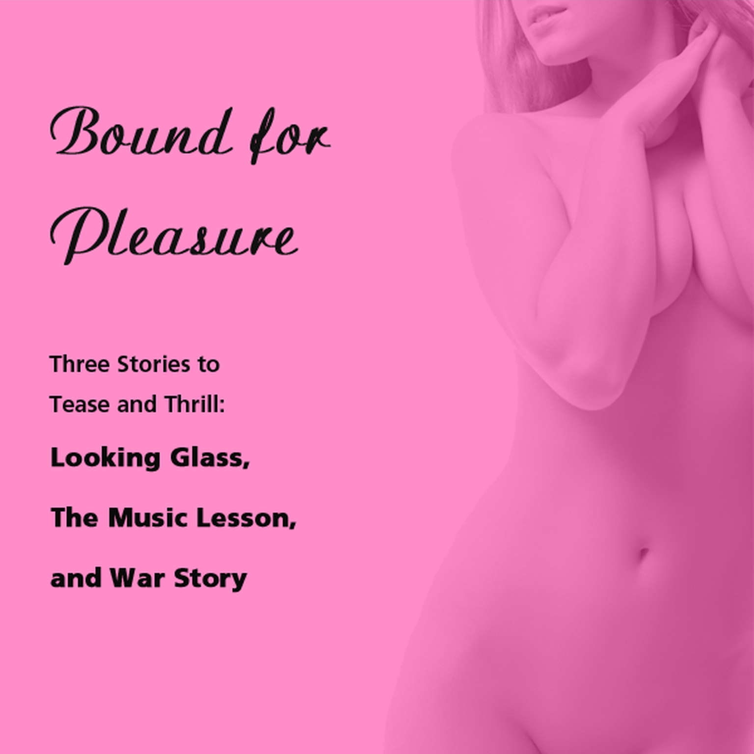 Printable Bound for Pleasure: Three Stories to Tease and Thrill: Includes: Looking Glass, The Music Lesson, and War Story from Pleasure Bound Audiobook Cover Art