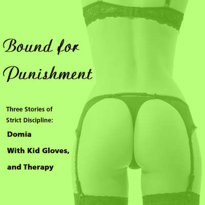 Bound for Punishment: Three Stories of Strict Discipline: Includes: Domia, With Kid Gloves, and Therapy from Pleasure Bound Audiobook, by Susan Swann