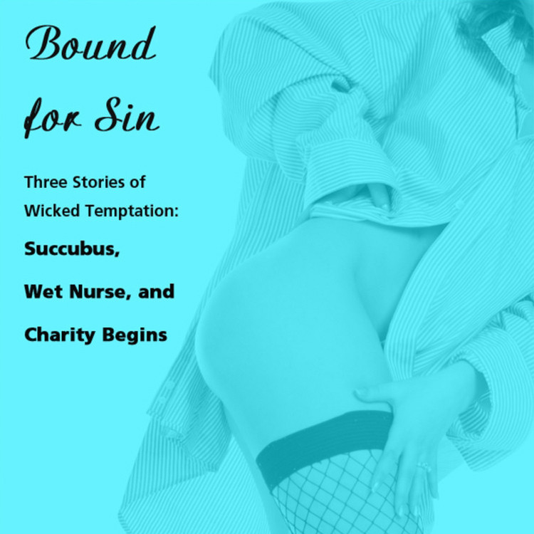 Printable Bound for Sin: Three Stories of Wicked Temptation: Includes Succubus, Wet Nurse, and Charity Begins from Pleasure Bound Audiobook Cover Art