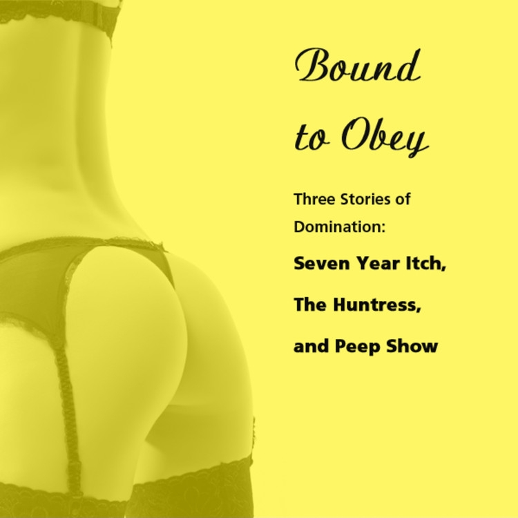 Printable Bound to Obey: Three Stories of Domination: Includes: Seven Year Itch, The Huntress, and Peep Show from Pleasure Bound Audiobook Cover Art