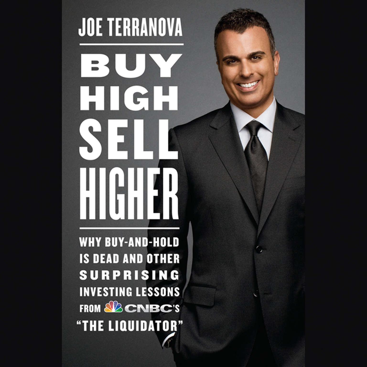 Printable Buy High, Sell Higher: Why Buy-And-Hold Is Dead And Other Investing Lessons from CNBC's 'The Liquidator' Audiobook Cover Art