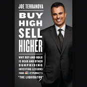 Buy High, Sell Higher: Why Buy-And-Hold Is Dead And Other Investing Lessons from CNBCs The Liquidator Audiobook, by Joe Terranova