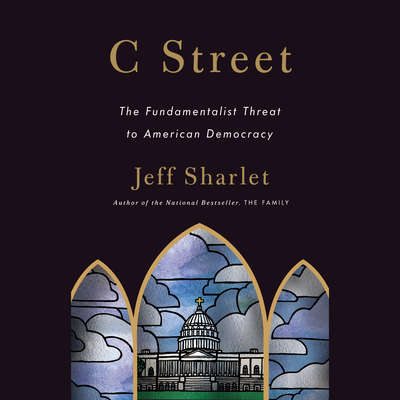 C Street: The Fundamentalist Threat to American Democracy Audiobook, by Jeff Sharlet