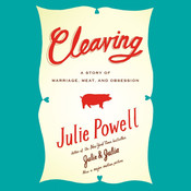 Cleaving: A Story of Marriage, Meat, and Obsession, by Julie Powell