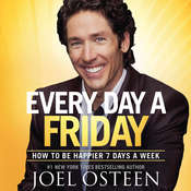 Every Day a Friday: How to Be Happier 7 Days a Week Audiobook, by Joel Osteen