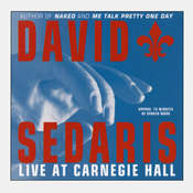 David Sedaris Live at Carnegie Hall: Live at Carnegie Hall Audiobook, by David Sedaris