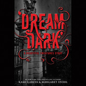 Dream Dark: A Beautiful Creatures Story Audiobook, by Kami Garcia, Margaret Stohl