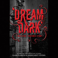 Dream Dark: A Beautiful Creatures Story: A Beautiful Creatures Story Audiobook, by Kami Garcia, Margaret Stohl
