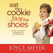 Eat the Cookie … Buy the Shoes: Giving Yourself Permission to Lighten Up, by Joyce Meyer
