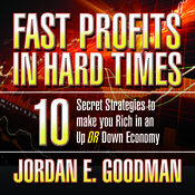 Fast Profits in Hard Times: 10 Secret Strategies to Make You Rich in an Up or Down Economy Audiobook, by Jordan E. Goodman