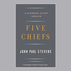 Five Chiefs: A Supreme Court Memoir Audiobook, by John Paul Stevens
