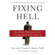 Fixing Hell: An Army Psychologist Confronts Abu Ghraib, by Larry C. James