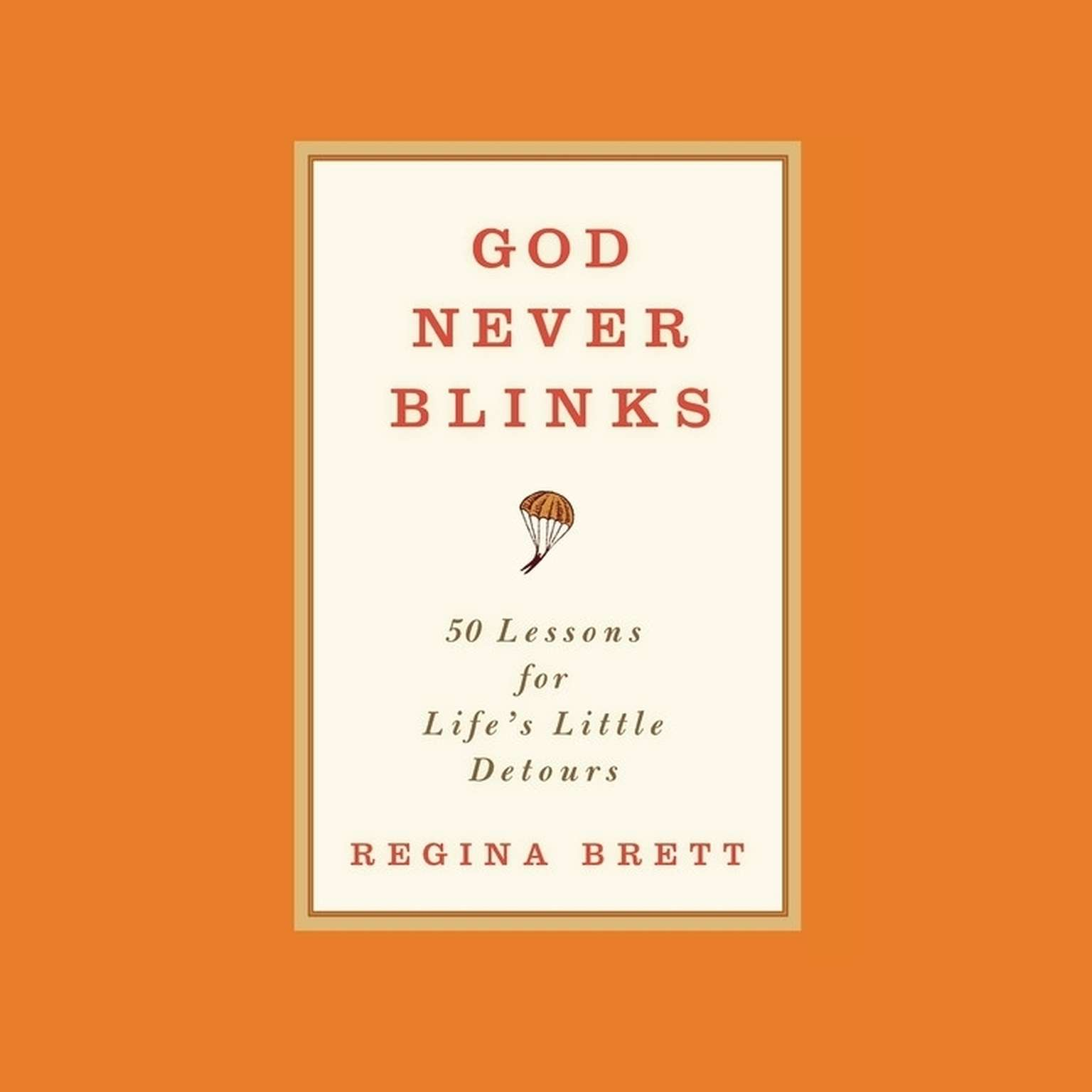 Printable God Never Blinks: 50 Lessons for Life's Little Detours Audiobook Cover Art