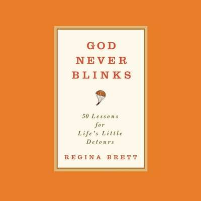 God Never Blinks: 50 Lessons for Lifes Little Detours Audiobook, by Regina Brett