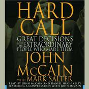 Hard Call: Great Decisions and the Extraordinary People Who Made Them Audiobook, by John McCain