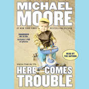 Here Comes Trouble: Stories from My Life Audiobook, by Michael Moore