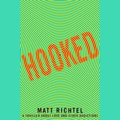 Hooked: A Thriller About Love and Other Addictions Audiobook, by Matt Richtel